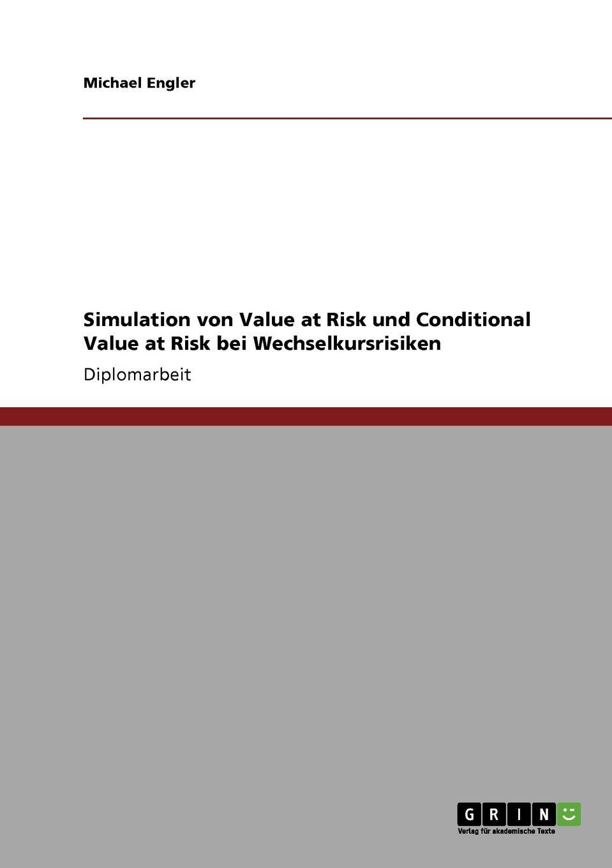 Michael Engler Simulation von Value at Risk und Conditional Value at Risk bei Wechselkursrisiken yannick nestle auswirkung der elektromobilitat auf den servicemarkt branchenstrukturanalyse und musterkostenrechnung