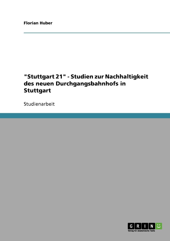 Florian Huber Stuttgart 21. Studien zur Nachhaltigkeit des neuen Durchgangsbahnhofs in Stuttgart teesy stuttgart