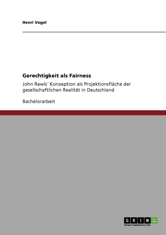 Henri Vogel Gerechtigkeit als Fairness denise engel die kontraktualistischen elemente in john rawls theorie der gerechtigkeit als fairness