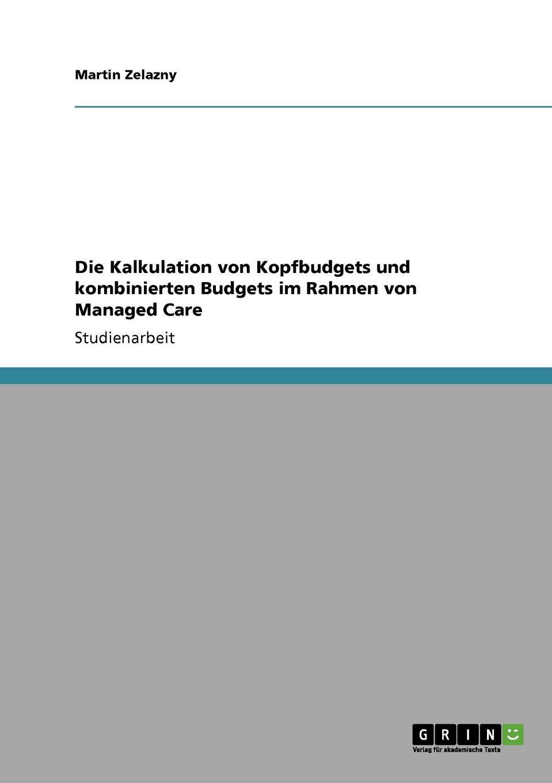 Martin Zelazny Die Kalkulation von Kopfbudgets und kombinierten Budgets im Rahmen von Managed Care недорого