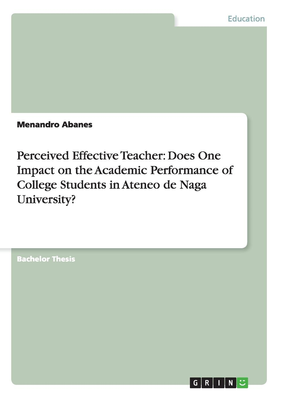 Menandro Abanes Perceived Effective Teacher. Does One Impact on the Academic Performance of College Students in Ateneo de Naga University. habtamu adem teachers and students perceptions of effective grammar teaching