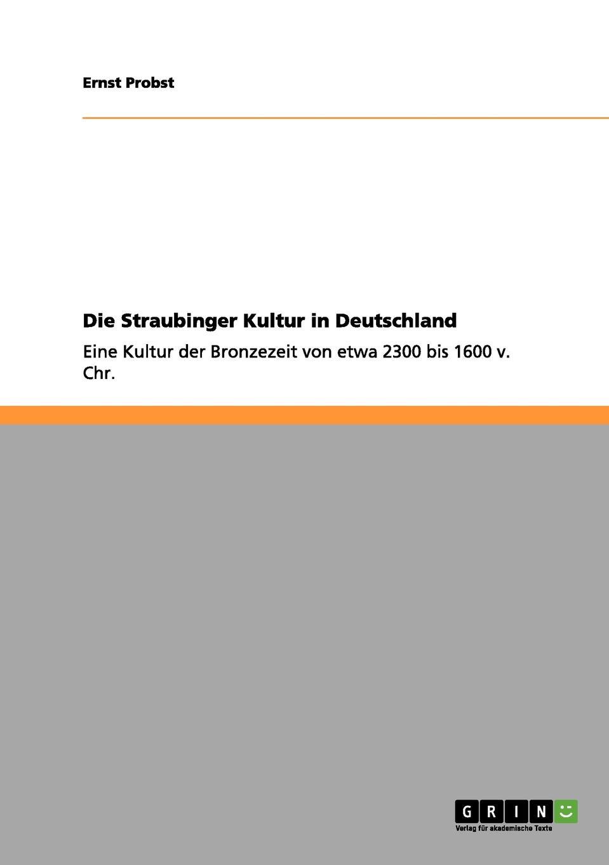 Ernst Probst Die Straubinger Kultur in Deutschland ernst probst die lausitzer kultur in deutschland