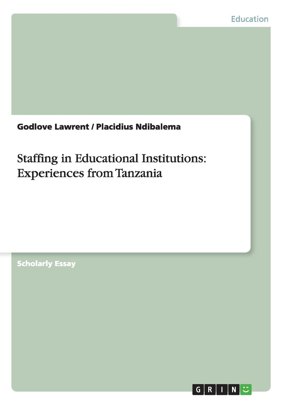цены Godlove Lawrent, Placidius Ndibalema Staffing in Educational Institutions. Experiences from Tanzania