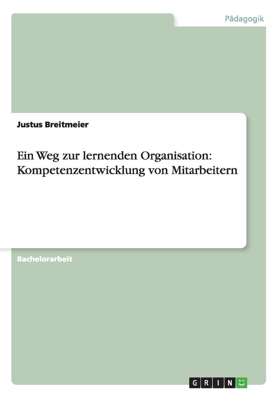 Justus Breitmeier Ein Weg zur lernenden Organisation. Kompetenzentwicklung von Mitarbeitern peter püschel der lange weg zum seelenfrieden