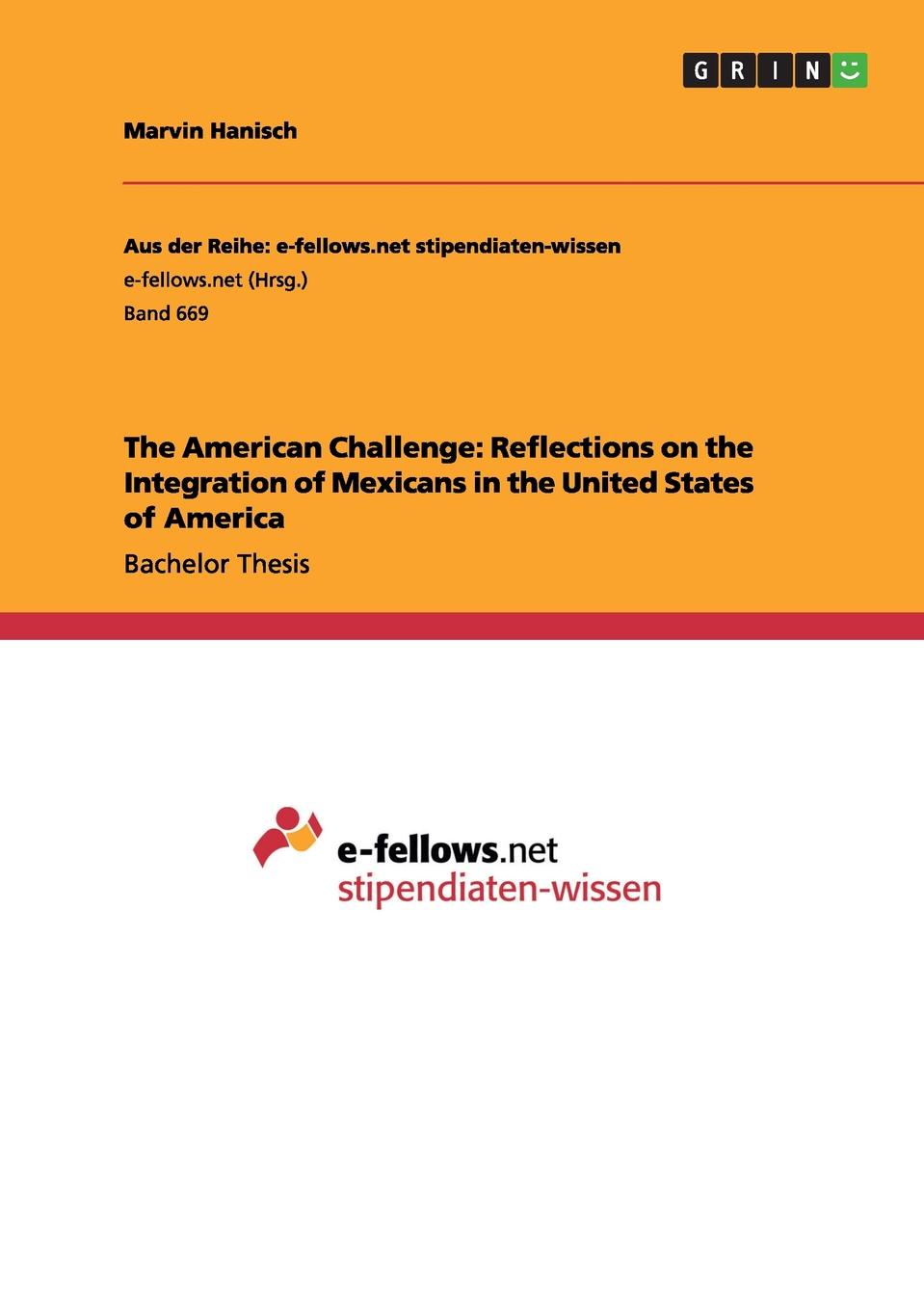 Marvin Hanisch The American Challenge. Reflections on the Integration of Mexicans in the United States of America lennart reinhold job motivation and culture a cross cultural comparison of germany and the united states