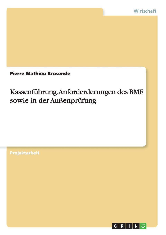 Kassenfuhrung. Anforderderungen des BMF sowie in der Aussenprufung Projektarbeit aus dem Jahr 2012 im Fachbereich BWL - Rechnungswesen...