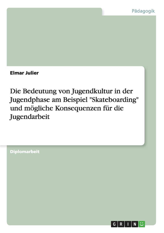 Elmar Julier Die Bedeutung von Jugendkultur in der Jugendphase am Beispiel