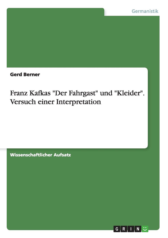 Gerd Berner Franz Kafkas Der Fahrgast und Kleider. Versuch einer Interpretation gerd berner franz kafkas heimkehr versuch einer interpretation