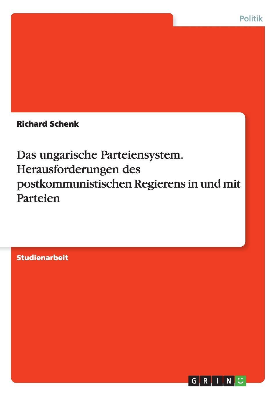 Richard Schenk Das ungarische Parteiensystem. Herausforderungen des postkommunistischen Regierens in und mit Parteien veronika a bach deutsche atompolitik im wandel welchen unterschied machen die parteien