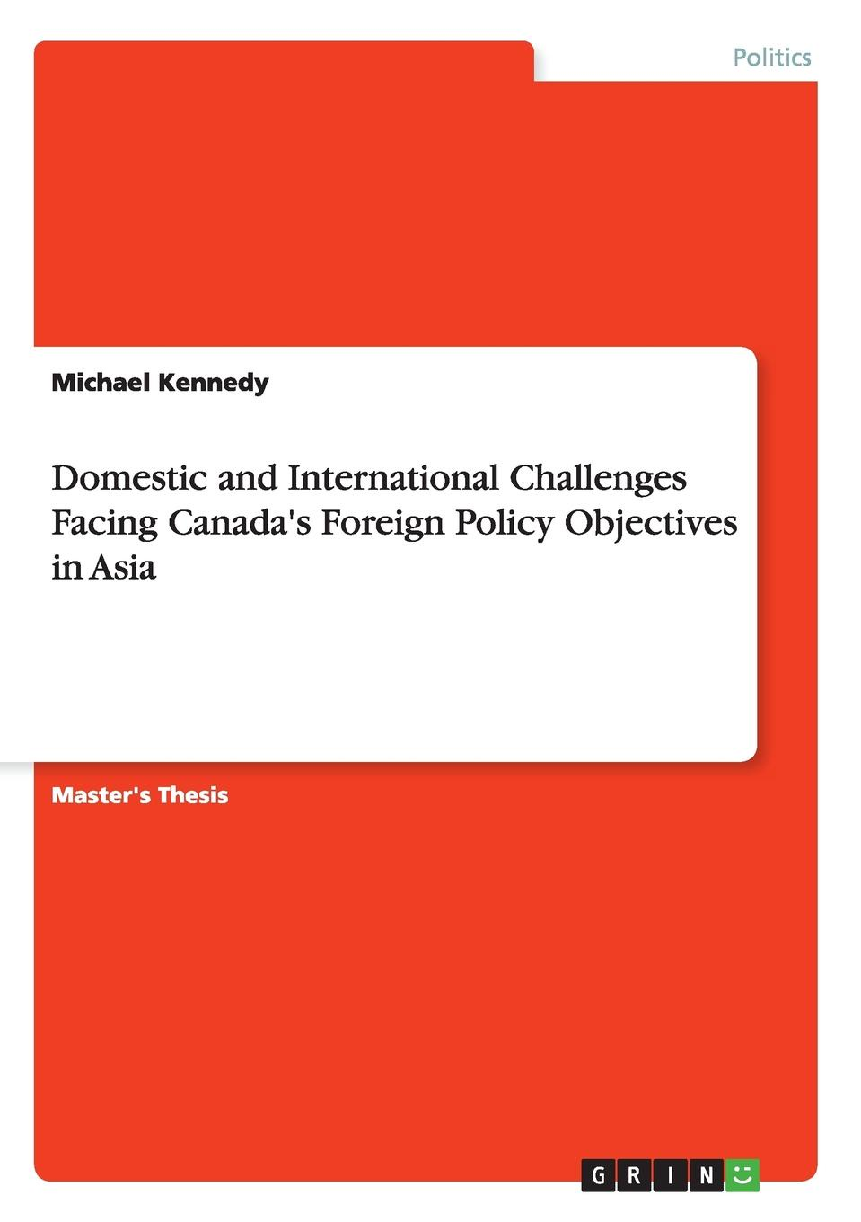 Michael Kennedy Domestic and International Challenges Facing Canada.s Foreign Policy Objectives in Asia helen v milner dustin tingley sailing the water s edge the domestic politics of american foreign policy