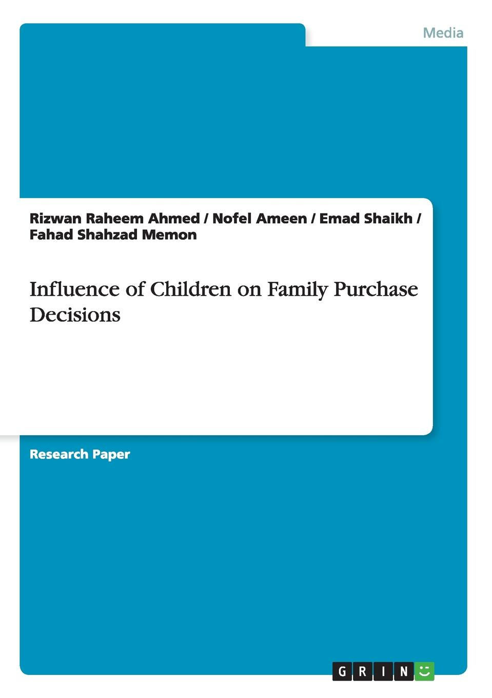 Rizwan Raheem Ahmed, Nofel Ameen, Emad Shaikh Influence of Children on Family Purchase Decisions katharina werner the impact of children and marital status on happiness