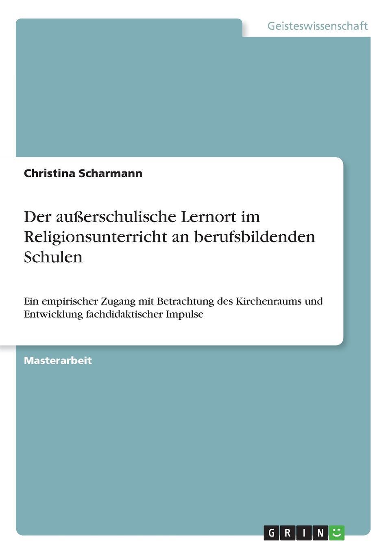 Christina Scharmann Der ausserschulische Lernort im Religionsunterricht an berufsbildenden Schulen marc rohde bullying als gewaltphanomen an schulen