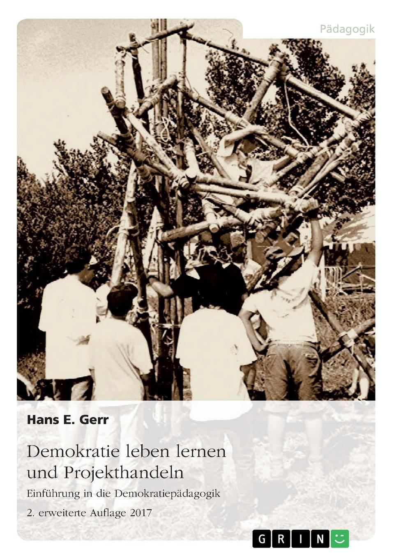 Hans E. Gerr Demokratie leben lernen und Projekthandeln. Einfuhrung in die Demokratiepadagogik sinan beygo demokratie lernen in der schule