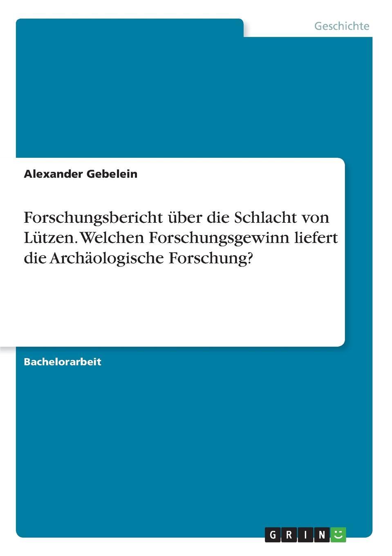 Alexander Gebelein Forschungsbericht uber die Schlacht von Lutzen. Welchen Forschungsgewinn liefert die Archaologische Forschung. von wulffen die schlacht bei lodz