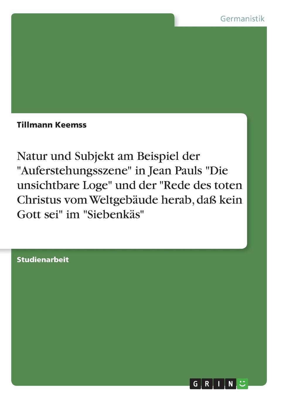 Tillmann Keemss Natur und Subjekt am Beispiel der Auferstehungsszene in Jean Pauls Die unsichtbare Loge und der Rede des toten Christus vom Weltgebaude herab, dass kein Gott sei im Siebenkas e mandyczewski gott in der natur d 757