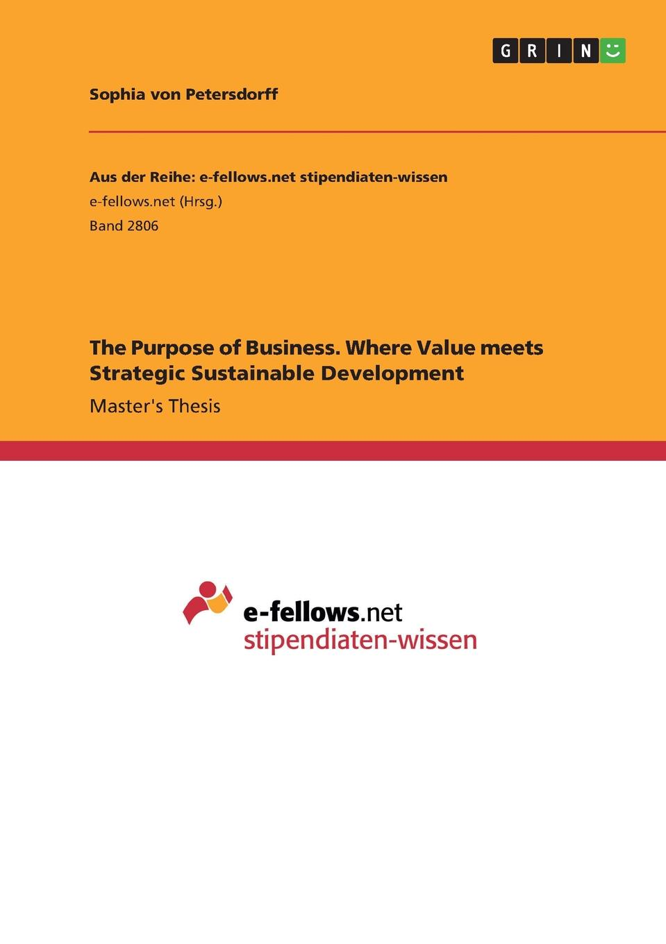 Sophia von Petersdorff The Purpose of Business. Where Value meets Strategic Sustainable Development nick earle from com to profit inventing business models that deliver value and profit