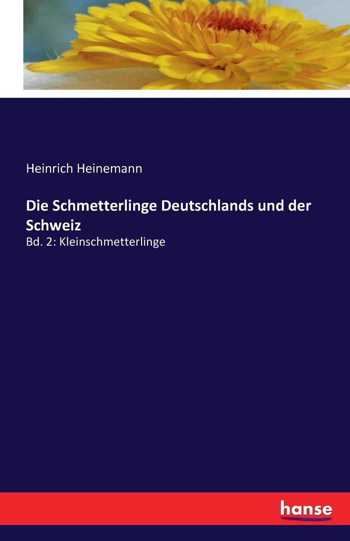 Heinrich Heinemann Die Schmetterlinge Deutschlands und der Schweiz oskar von kirchner lebensgeschichte der blutenpflanzen mitteleuropas spezielle okologie der blutenpflanzen deutschlands osterreichs und der schweiz