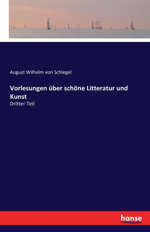 August Wilhelm von Schlegel Vorlesungen uber schone Litteratur und Kunst wilhelm neutra seelenmechanik und hysterie psychodystaxie vorlesungen uber allgemeine und medizinisch ange wandte lustenergetik psychosynthese
