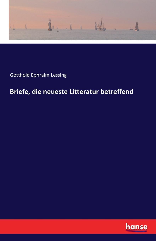 Gotthold Ephraim Lessing Briefe, die neueste Litteratur betreffend недорого