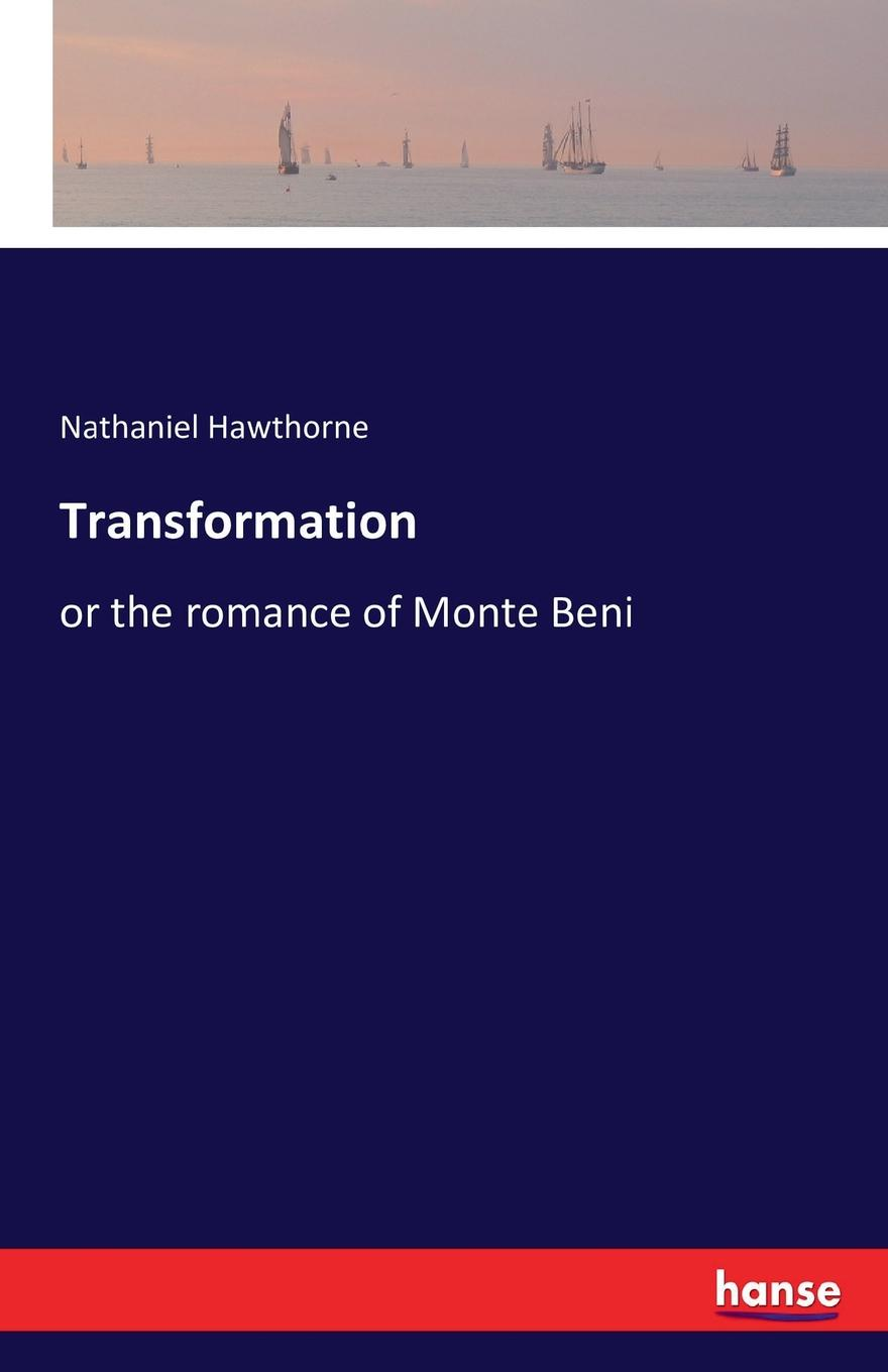 Hawthorne Nathaniel Transformation hawthorne nathaniel the marble faun or the romance of monte beni volume 2
