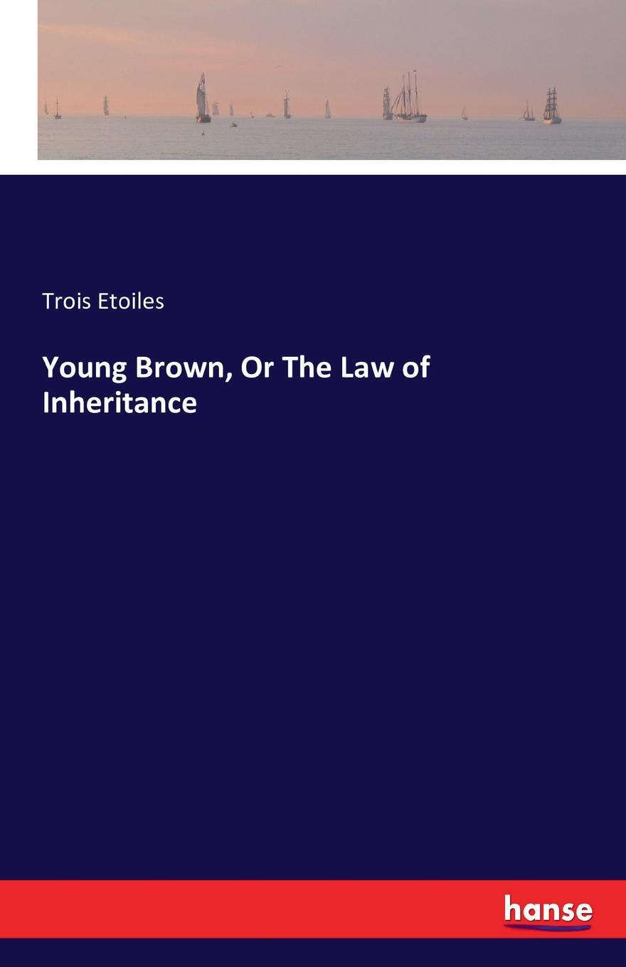 Trois Etoiles Young Brown, Or The Law of Inheritance the inheritance
