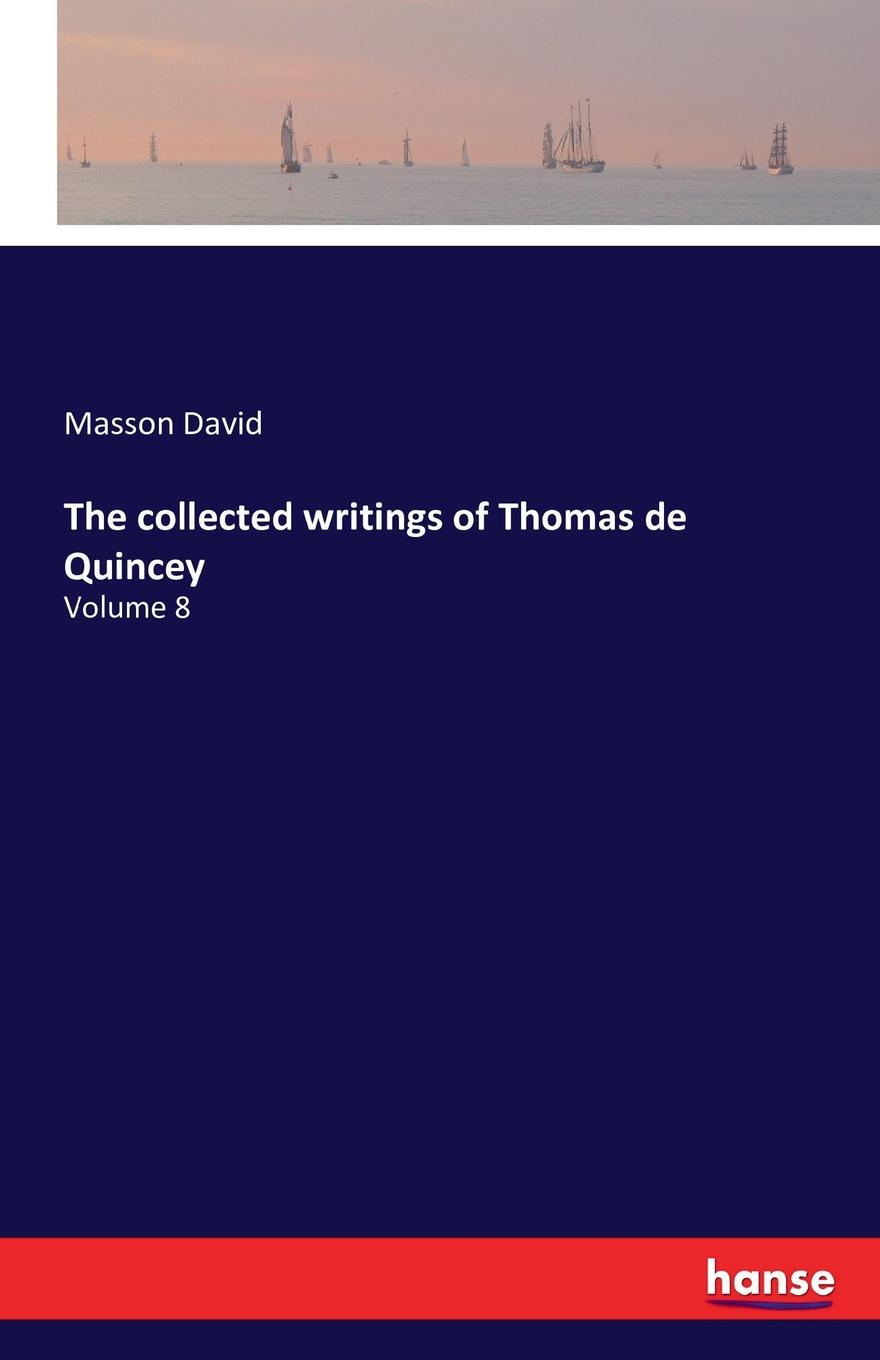 Masson David The collected writings of Thomas de Quincey isaac torres seeds the collected writings