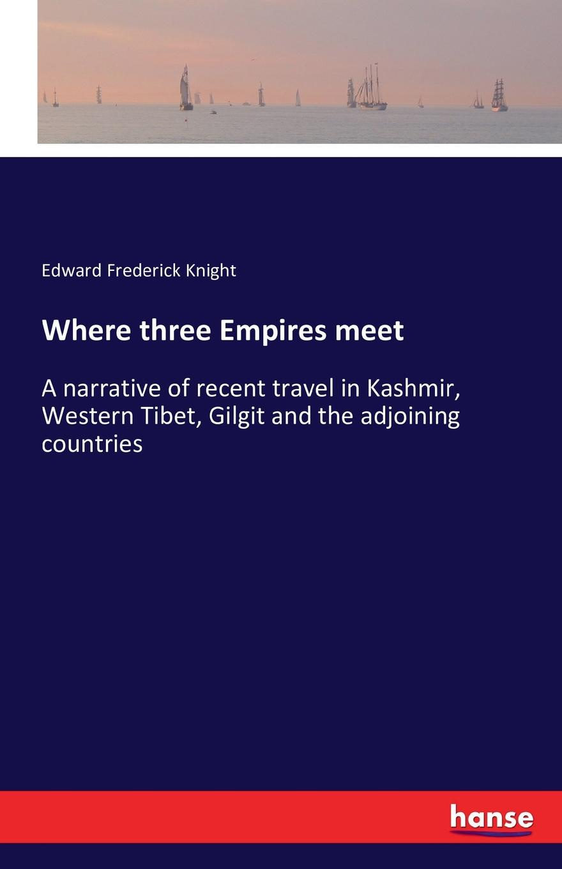 Edward Frederick Knight Where three Empires meet