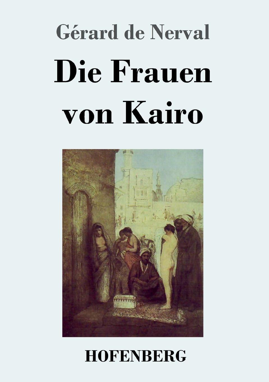 Gérard de Nerval Die Frauen von Kairo matthias fabian kairo