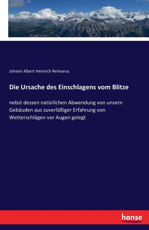 Johann Albert Heinrich Reimarus Die Ursache des Einschlagens vom Blitze johann albert heinrich reimarus beantwortung des beitrags zur beratschlagung uber die grundsatze der handlung