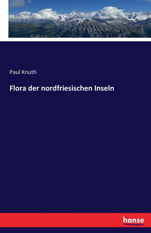 Paul Knuth Flora der nordfriesischen Inseln paul knuth flora der nordfriesischen inseln