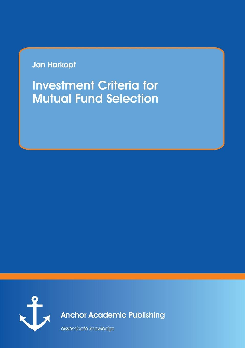 Jan Harkopf Investment Criteria for Mutual Fund Selection alvin hall d getting started in mutual funds
