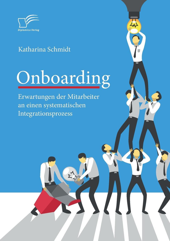 Onboarding. Erwartungen der Mitarbeiter an einen systematischen Integrationsprozess Der Begriff Onboarding (im deutschsprachigen Raum auch...