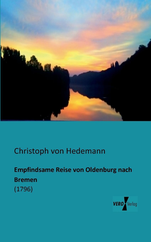 Christoph Von Hedemann Empfindsame Reise Von Oldenburg Nach Bremen august heinrich rudolph grisebach reise durch rumelien und nach brussa im jahre 1839 german edition