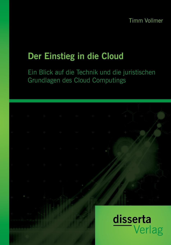 Timm Vollmer Der Einstieg in die Cloud. Ein Blick auf Technik und juristischen Grundlagen des Cloud Computings