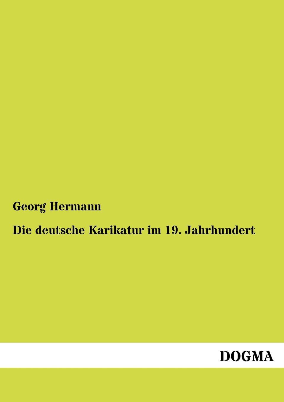 Georg Hermann Die deutsche Karikatur im 19. Jahrhundert j lorber die geistige sonne lebenswahre eroffnungen und belehrungen uber die zustande im jenseits mit himmlischer erklarung der 12 gottlichen lebensregeln und von da aus einblicke in german edition