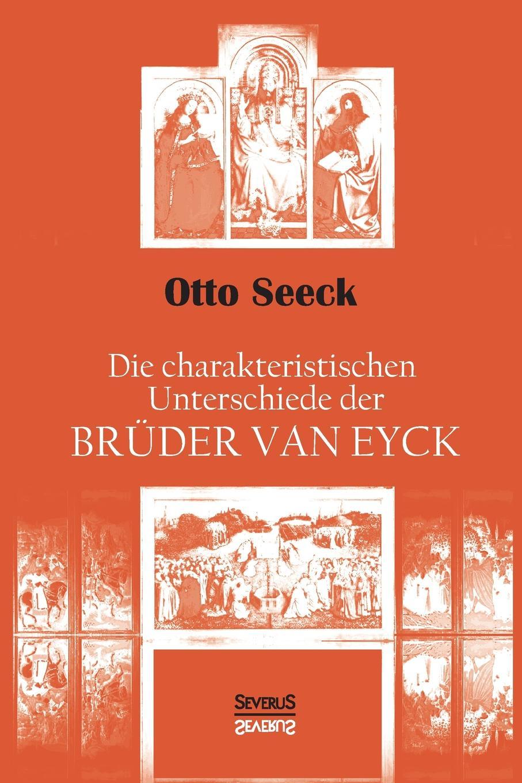 цена Otto Seeck Die charakteristischen Unterschiede der Bruder van Eyck онлайн в 2017 году