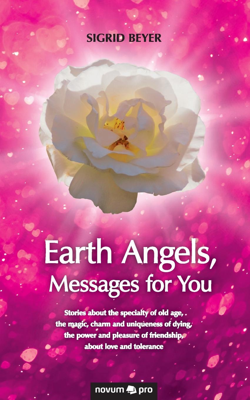 Sigrid Beyer Earth Angels, Messages for You автор не указан the wisdom of angels concerning divine love and divine wisdom