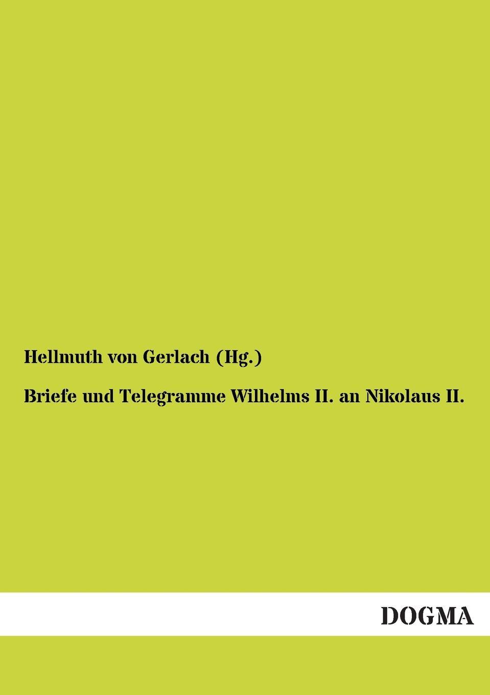 Hellmuth Von Gerlach (Hg ). Briefe Und Telegramme Wilhelms II. an Nikolaus II. hellmuth dost sittiche und andere papageien