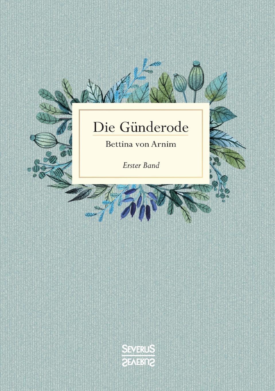 Bettina von Arnim Die Gunderode conrad alberti bettina von arnim 1785 1859 ein erinnerungsblatt zu ihrem hundertsten geburtstage german edition