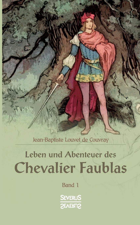 Jean Baptiste Louvet de Couvray Leben und Abenteuer des Chevalier Faublas