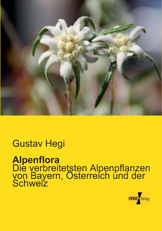 Gustav Hegi Alpenflora gustav von berneck der erste raub an deutschland