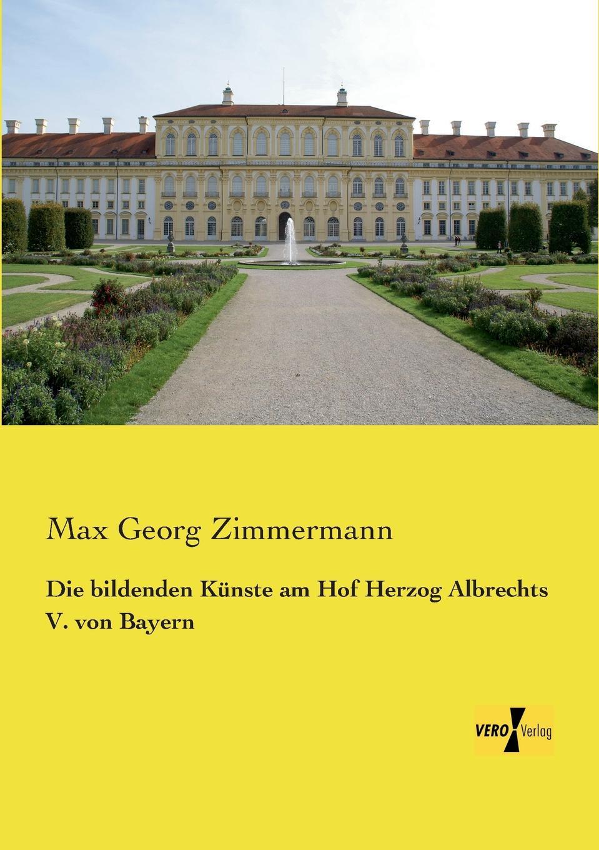 Max Georg Zimmermann Die Bildenden Kunste Am Hof Herzog Albrechts V. Von Bayern joseph grimm das alte israel und die bildenden kunste