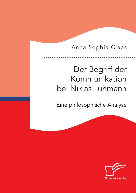 Anna Sophia Claas Der Begriff der Kommunikation bei Niklas Luhmann. Eine philosophische Analyse juliane sagebiel teamberatung in unternehmen verbanden und vereinen niklas luhmann und mario bunge systemtheorien fur die praxis