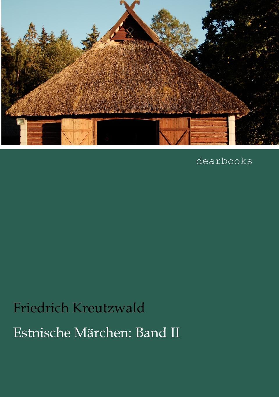 цена на Friedrich Kreutzwald Estnische M Rchen. Band II