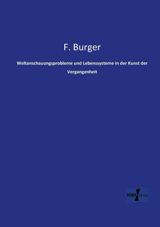 F. Burger Weltanschauungsprobleme Und Lebenssysteme in Der Kunst Der Vergangenheit aaron heppner aus vergangenheit und geganwart der juden in hohensalza nach gedruckten und ungedruckten quellen