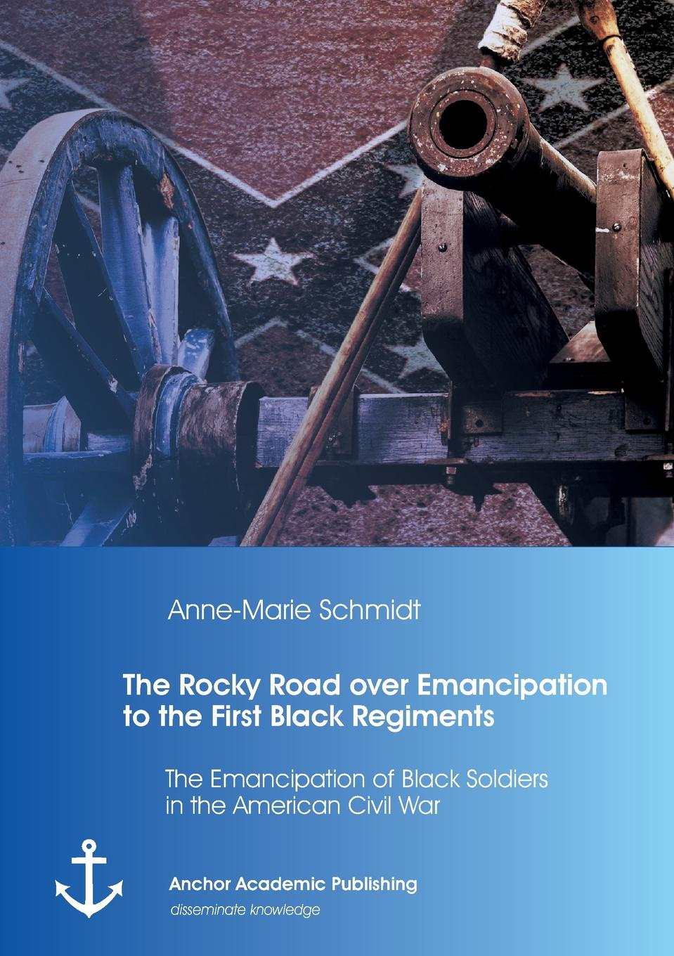 The Rocky Road over Emancipation to the First Black Regiments. The Emancipation of Black Soldiers in the American Civil War