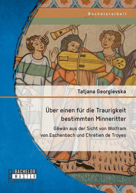 лучшая цена Tatjana Georgievska Uber einen fur die Traurigkeit bestimmten Minneritter. Gawan aus der Sicht von Wolfram von Eschenbach und Chretien de Troyes