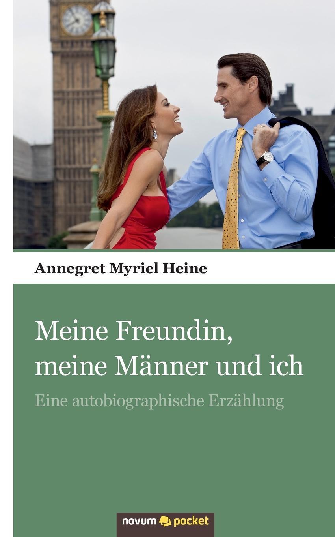 Annegret Myriel Heine Meine Freundin, Meine Manner Und Ich rueck manu ich und meine manner