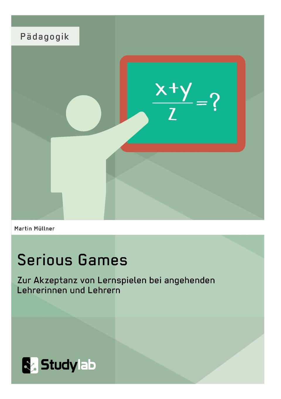 Martin Müllner Serious Games. Zur Akzeptanz von Lernspielen bei angehenden Lehrerinnen und Lehrern hans poignée multimedia im unterricht