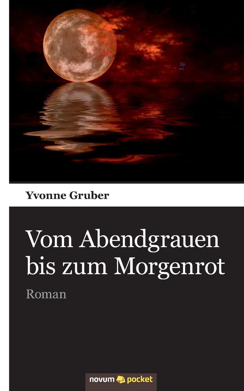 Yvonne Gruber Vom Abendgrauen bis zum Morgenrot цена и фото